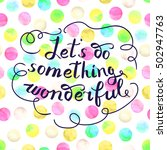 let s do something wonderful... | Shutterstock .eps vector #502947763