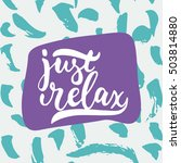 just relax   hand drawn... | Shutterstock .eps vector #503814880