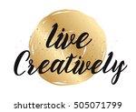 live creatively inspirational... | Shutterstock . vector #505071799