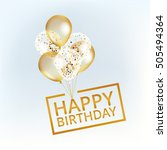 balloons happy birthday. gold... | Shutterstock .eps vector #505494364