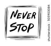 never stop slogan black and... | Shutterstock .eps vector #505903084