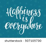 happiness is everywhere quote... | Shutterstock .eps vector #507105730