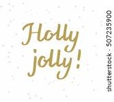holly jolly  hand drawn brush... | Shutterstock .eps vector #507235900