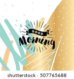 good morning. inspirational... | Shutterstock .eps vector #507765688