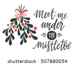 meet me under the mistletoe....   Shutterstock .eps vector #507880054