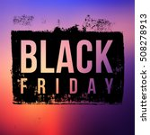 black friday sale grunge style... | Shutterstock .eps vector #508278913