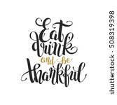 eat  drink and be thankful... | Shutterstock .eps vector #508319398