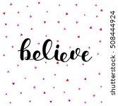 believe. brush hand lettering... | Shutterstock .eps vector #508444924
