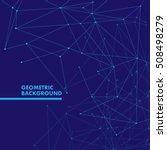 geometric background. molecule... | Shutterstock .eps vector #508498279