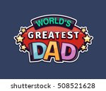 world's greatest dad text badge ... | Shutterstock .eps vector #508521628