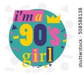 i'm a 90's girl   90' vector... | Shutterstock .eps vector #508588138