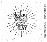 today is a good day.... | Shutterstock .eps vector #509798554