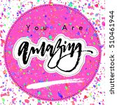 you are amazing ink calligraphy ... | Shutterstock .eps vector #510461944