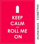 keep calm and roll me on ...   Shutterstock . vector #510887944
