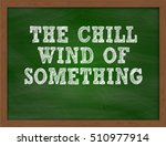 the chill wind of something... | Shutterstock . vector #510977914