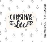 christmas eve   lettering...   Shutterstock .eps vector #511065700