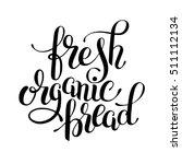 fresh organic bread handwritten ... | Shutterstock . vector #511112134
