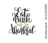 eat  drink and be thankful... | Shutterstock . vector #511122400