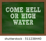 come hell or high water... | Shutterstock . vector #511238440