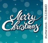 merry christmas hand lettering... | Shutterstock .eps vector #511238683