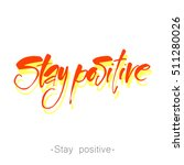 stay positive inspirational... | Shutterstock .eps vector #511280026