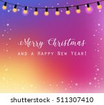 merry christmas and a happy new ... | Shutterstock .eps vector #511307410