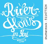 lettering river flows in you  ... | Shutterstock .eps vector #511477324