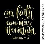 our faith can move mountains.... | Shutterstock .eps vector #512014570