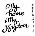 my home  my kingdom  | Shutterstock . vector #512078728