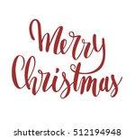 hand lettered merry christmas... | Shutterstock . vector #512194948
