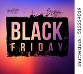 black friday sale grunge style | Shutterstock . vector #512334019