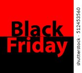 black friday sale vector banner ... | Shutterstock .eps vector #512453560
