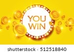 you win  shining retro banner... | Shutterstock .eps vector #512518840