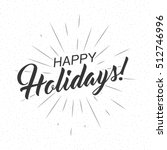 monochrome text happy holidays... | Shutterstock .eps vector #512746996