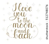 i love you to the moon and back.... | Shutterstock . vector #512748076