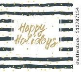 happy holidays  inspirational... | Shutterstock .eps vector #512787154