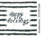 happy holidays  inspirational... | Shutterstock .eps vector #512787184