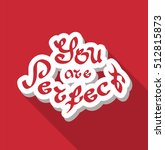 you are perfect hand drawn text ... | Shutterstock .eps vector #512815873