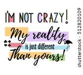 vector quote i'm not crazy. my...   Shutterstock .eps vector #512820109
