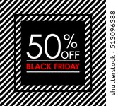 50  off. black friday sale and... | Shutterstock .eps vector #513096388