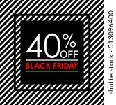 40  off. black friday sale and... | Shutterstock .eps vector #513096400