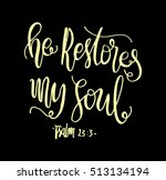 he restores my soul. hand drawn ... | Shutterstock .eps vector #513134194