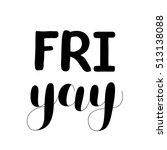 friyay. friday. brush hand... | Shutterstock .eps vector #513138088