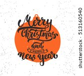 merry christmas and happy new... | Shutterstock .eps vector #513160540