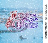merry christmas and winter... | Shutterstock . vector #513232966