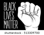 black lives matter. human hand. ... | Shutterstock .eps vector #513309700
