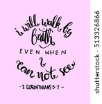i will walk by faith even when... | Shutterstock .eps vector #513326866