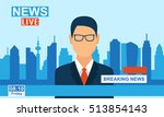 anchor man reports breaking... | Shutterstock .eps vector #513854143