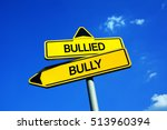 Small photo of Bullied or Bully - Traffic sign with two options - being a victim of physical and verbal aggression, threat, coercion, oppression and abuse vs be oppressor and aggressor