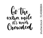 go the extra mile  it's never... | Shutterstock .eps vector #514088884